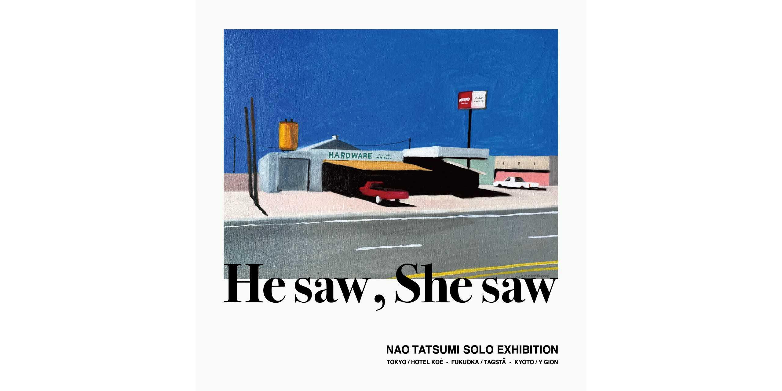 "NAO TATSUMI SOLO EXHIBITION ""He saw , She saw""1"
